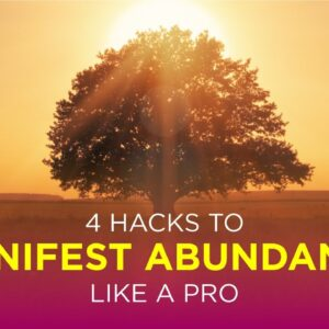4 Hacks To Manifest Abundance Like A Pro