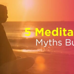 5 Meditation Myths Busted