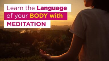 Learn the Language of your Body with Meditation