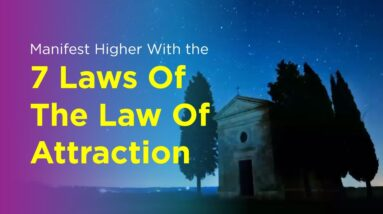 Manifest Higher With the 7 Laws Of The Law Of Attraction