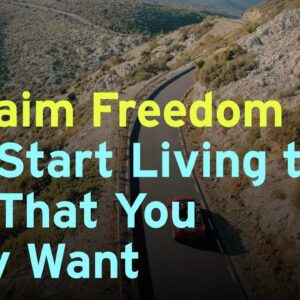 Reclaim Freedom And Start Living the Life That You Truly Want