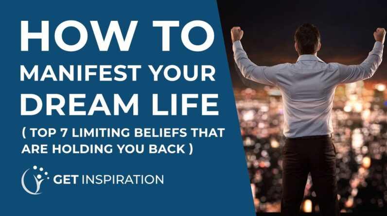 Top 7 Limiting Beliefs That Hold You Back From Manifesting Your Dream Life